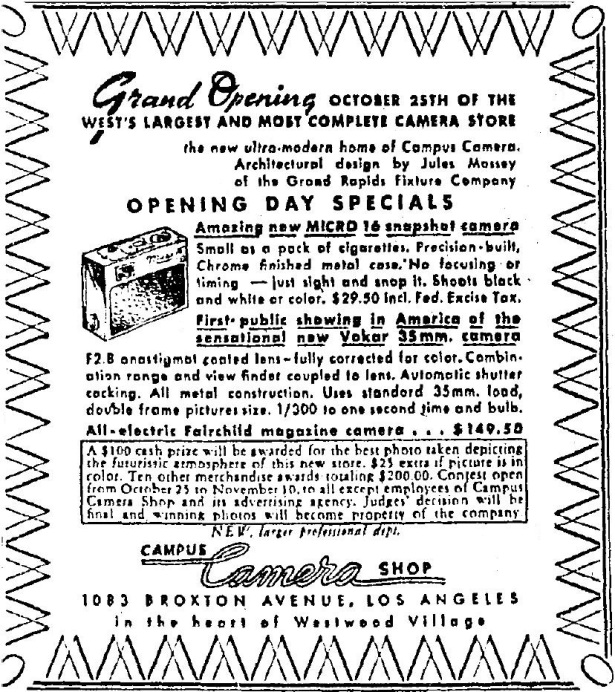 The Campus Camera Shop in Westwood Village had its grand opening October 25, 1946. They retailed the Whittaker Micro 16 for $29.50.